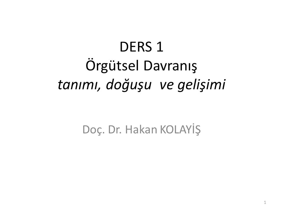 DERS 1 Örgütsel Davranış tanımı, doğuşu ve gelişimi