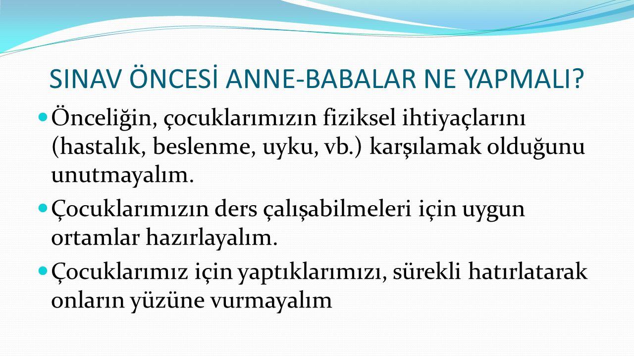 SINAV ÖNCESİ ANNE-BABALAR NE YAPMALI