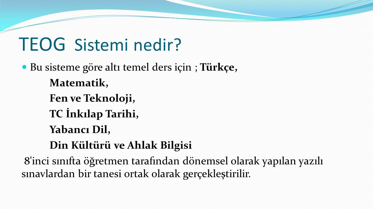 TEOG Sistemi nedir Bu sisteme göre altı temel ders için ; Türkçe,
