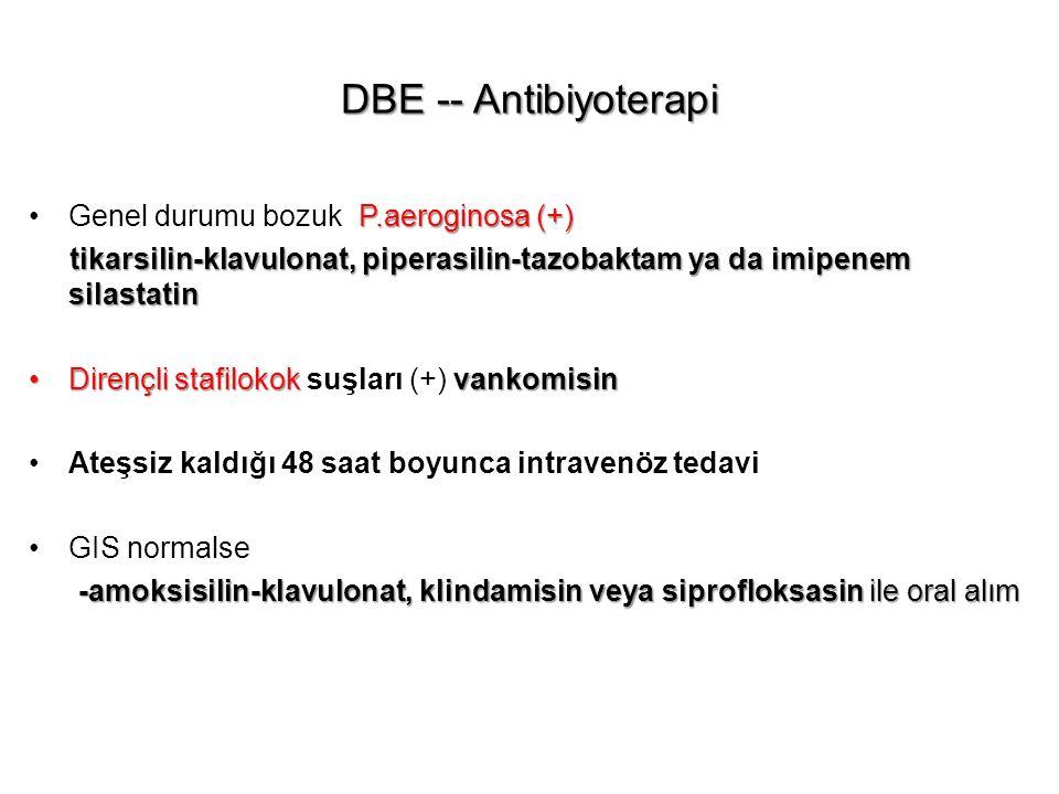DBE -- Antibiyoterapi Genel durumu bozuk P.aeroginosa (+)