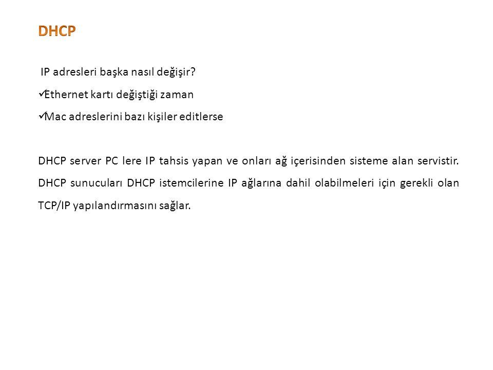 DHCP IP adresleri başka nasıl değişir Ethernet kartı değiştiği zaman