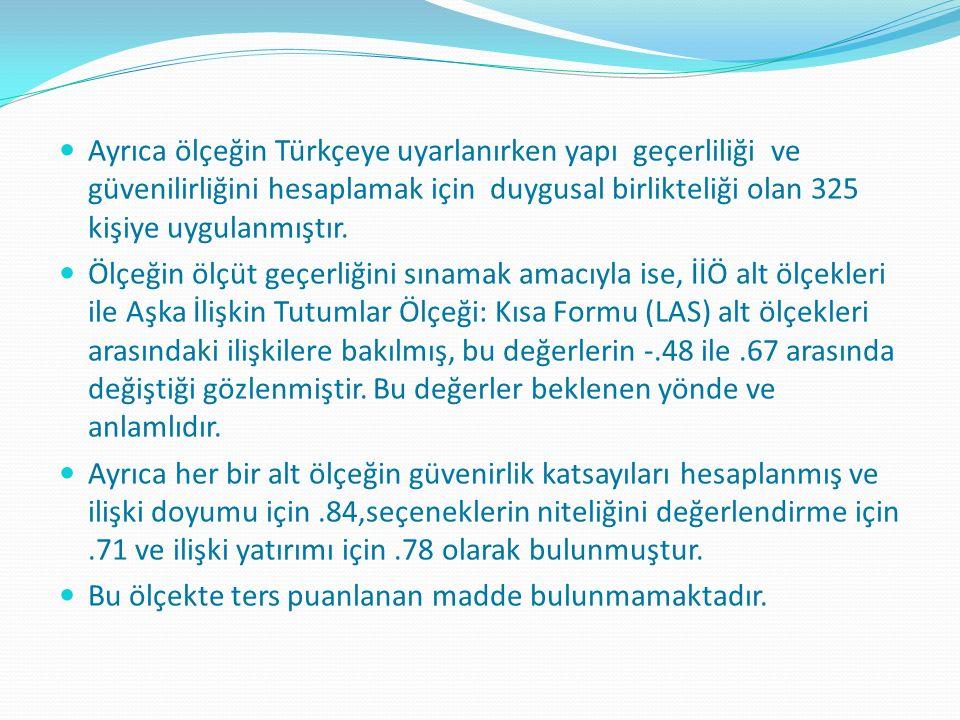 Ayrıca ölçeğin Türkçeye uyarlanırken yapı geçerliliği ve güvenilirliğini hesaplamak için duygusal birlikteliği olan 325 kişiye uygulanmıştır.