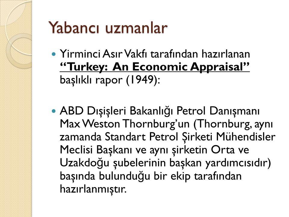 Yabancı uzmanlar Yirminci Asır Vakfı tarafından hazırlanan Turkey: An Economic Appraisal başlıklı rapor (1949):