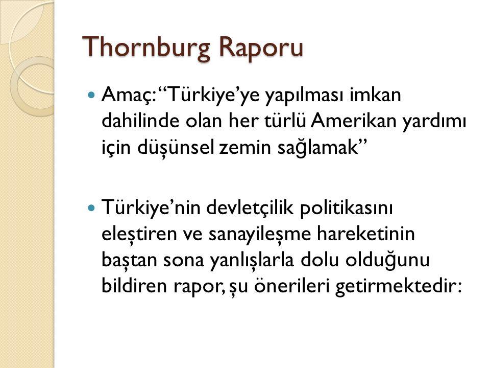 Thornburg Raporu Amaç: Türkiye'ye yapılması imkan dahilinde olan her türlü Amerikan yardımı için düşünsel zemin sağlamak