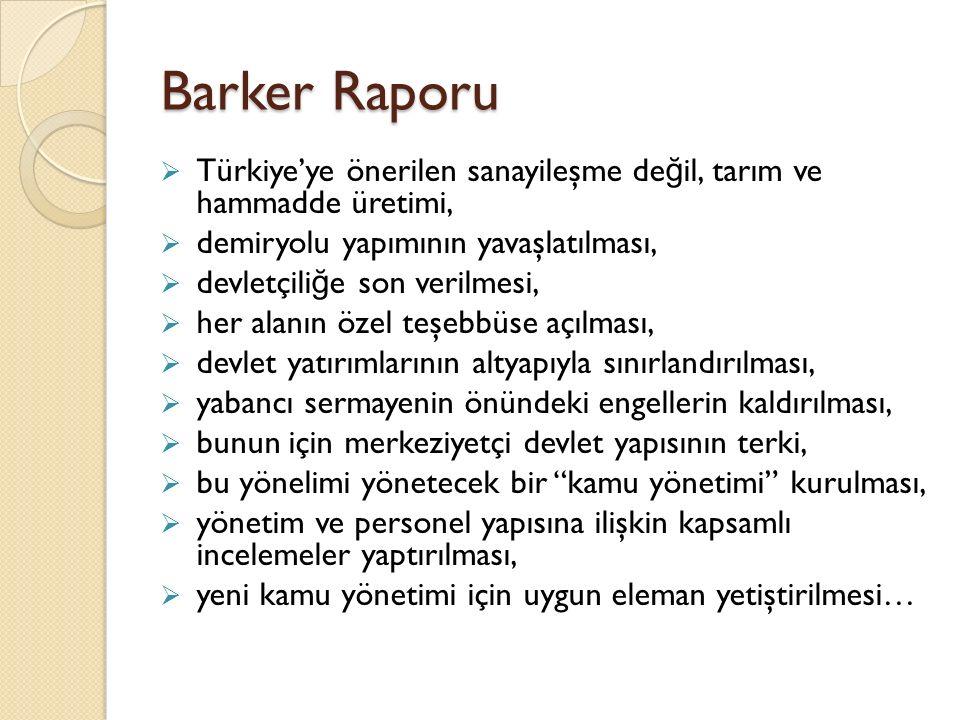 Barker Raporu Türkiye'ye önerilen sanayileşme değil, tarım ve hammadde üretimi, demiryolu yapımının yavaşlatılması,