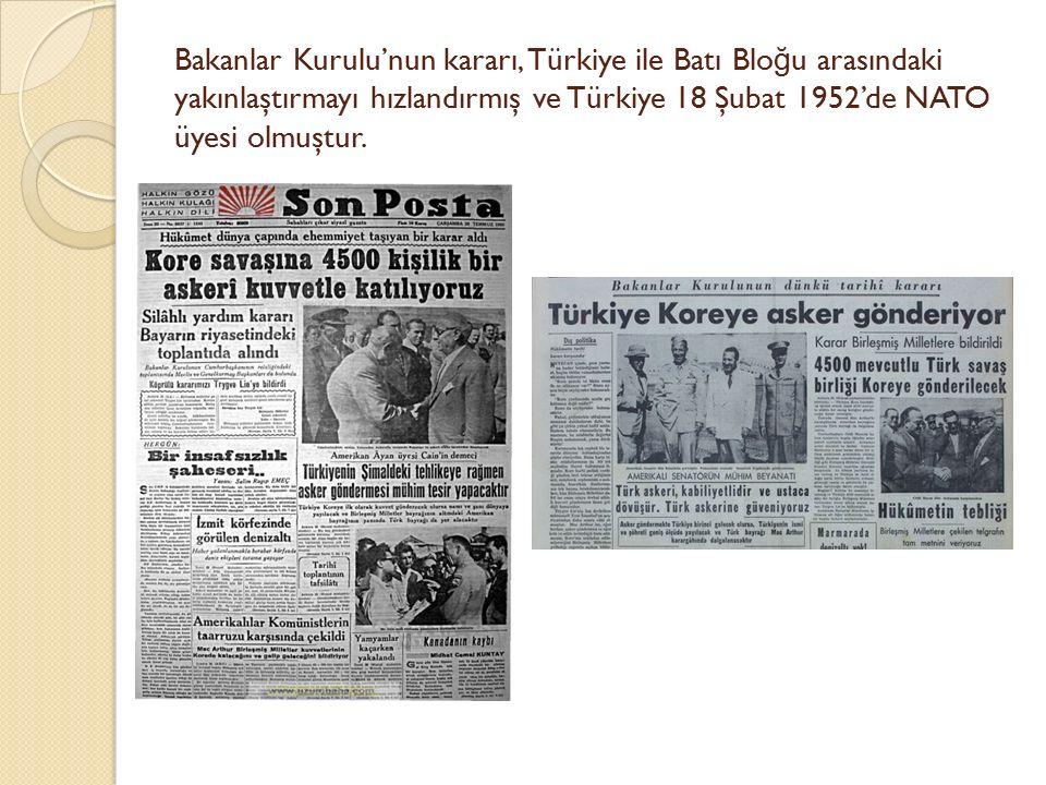 Bakanlar Kurulu'nun kararı, Türkiye ile Batı Bloğu arasındaki yakınlaştırmayı hızlandırmış ve Türkiye 18 Şubat 1952'de NATO üyesi olmuştur.