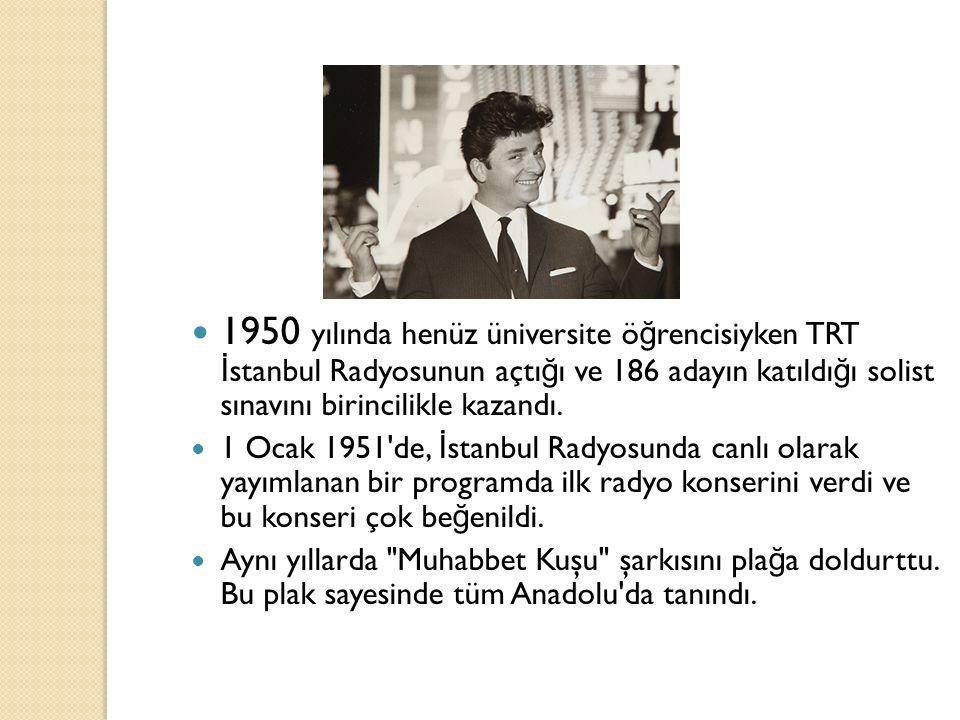 1950 yılında henüz üniversite öğrencisiyken TRT İstanbul Radyosunun açtığı ve 186 adayın katıldığı solist sınavını birincilikle kazandı.