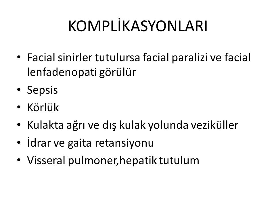 KOMPLİKASYONLARI Facial sinirler tutulursa facial paralizi ve facial lenfadenopati görülür. Sepsis.