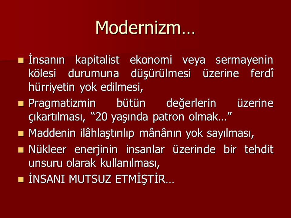 Modernizm… İnsanın kapitalist ekonomi veya sermayenin kölesi durumuna düşürülmesi üzerine ferdî hürriyetin yok edilmesi,