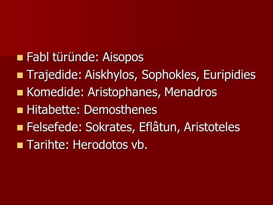 Fabl türünde: Aisopos Trajedide: Aiskhylos, Sophokles, Euripidies. Komedide: Aristophanes, Menadros.
