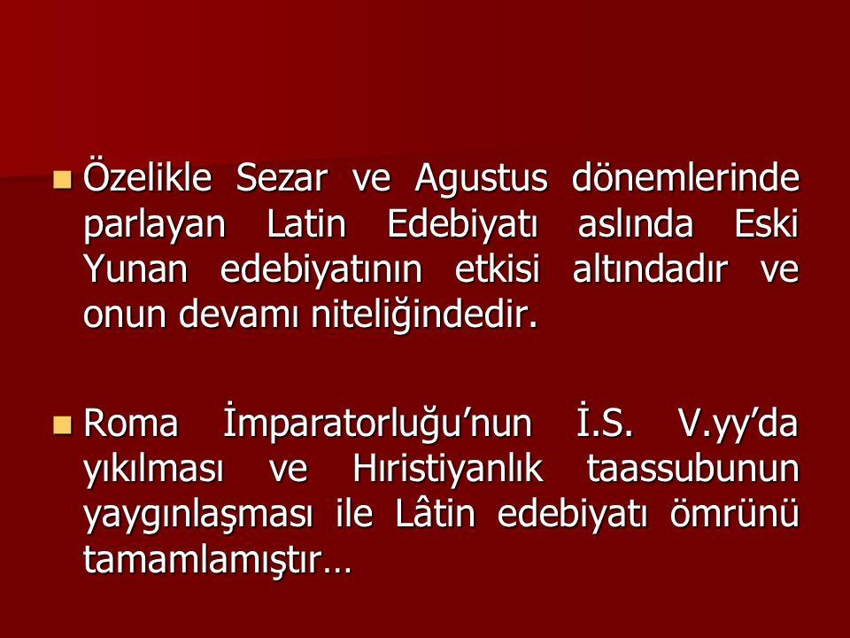 Özelikle Sezar ve Agustus dönemlerinde parlayan Latin Edebiyatı aslında Eski Yunan edebiyatının etkisi altındadır ve onun devamı niteliğindedir.