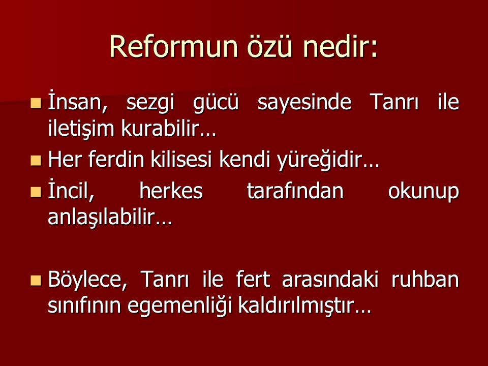 Reformun özü nedir: İnsan, sezgi gücü sayesinde Tanrı ile iletişim kurabilir… Her ferdin kilisesi kendi yüreğidir…