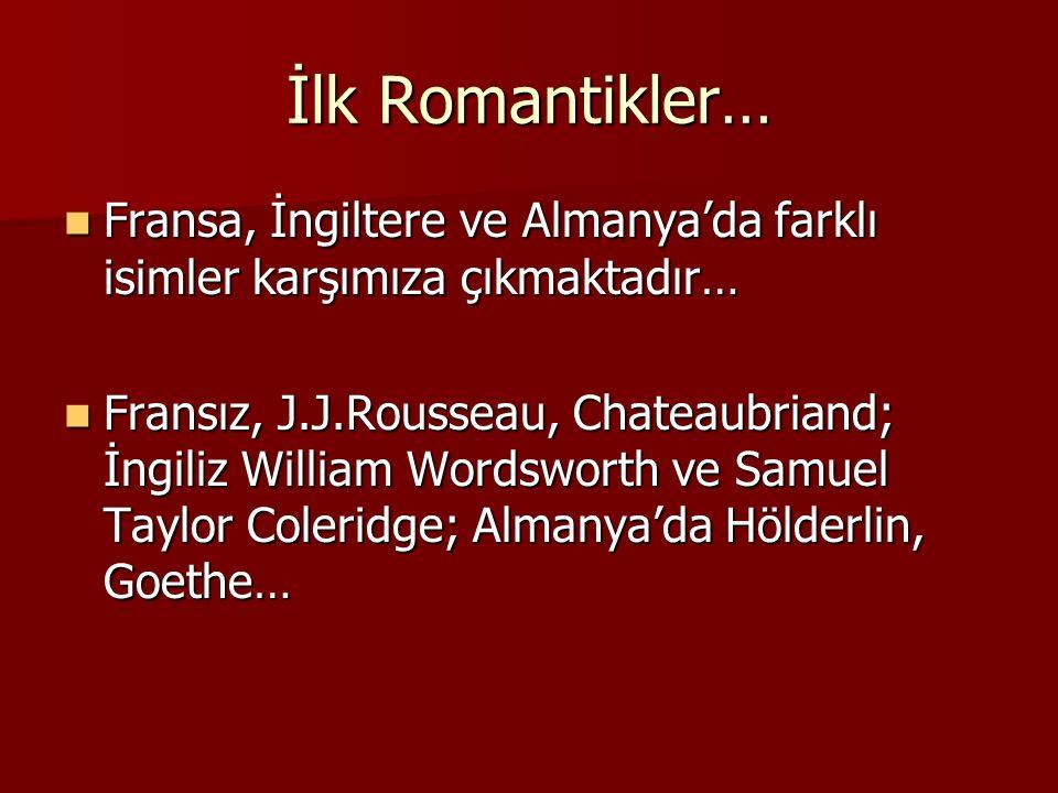 İlk Romantikler… Fransa, İngiltere ve Almanya'da farklı isimler karşımıza çıkmaktadır…