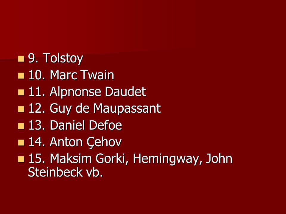 9. Tolstoy 10. Marc Twain. 11. Alpnonse Daudet. 12. Guy de Maupassant. 13. Daniel Defoe. 14. Anton Çehov.