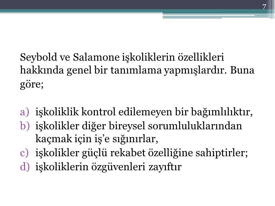 Seybold ve Salamone işkoliklerin özellikleri hakkında genel bir tanımlama yapmışlardır. Buna