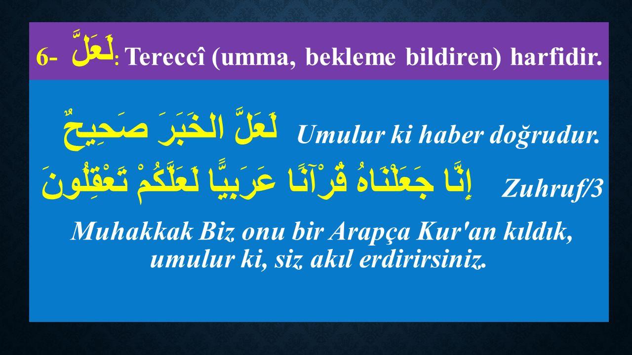 6- لَعَلَّ : Tereccî (umma, bekleme bildiren) harfidir.