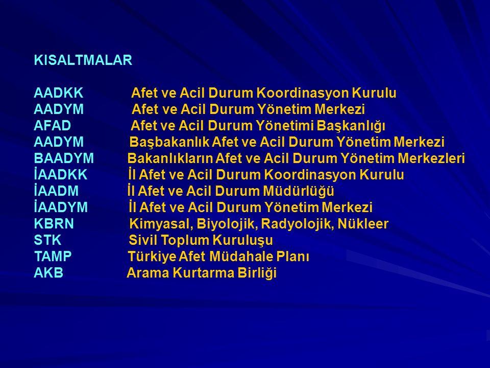 KISALTMALAR AADKK Afet ve Acil Durum Koordinasyon Kurulu. AADYM Afet ve Acil Durum Yönetim Merkezi.