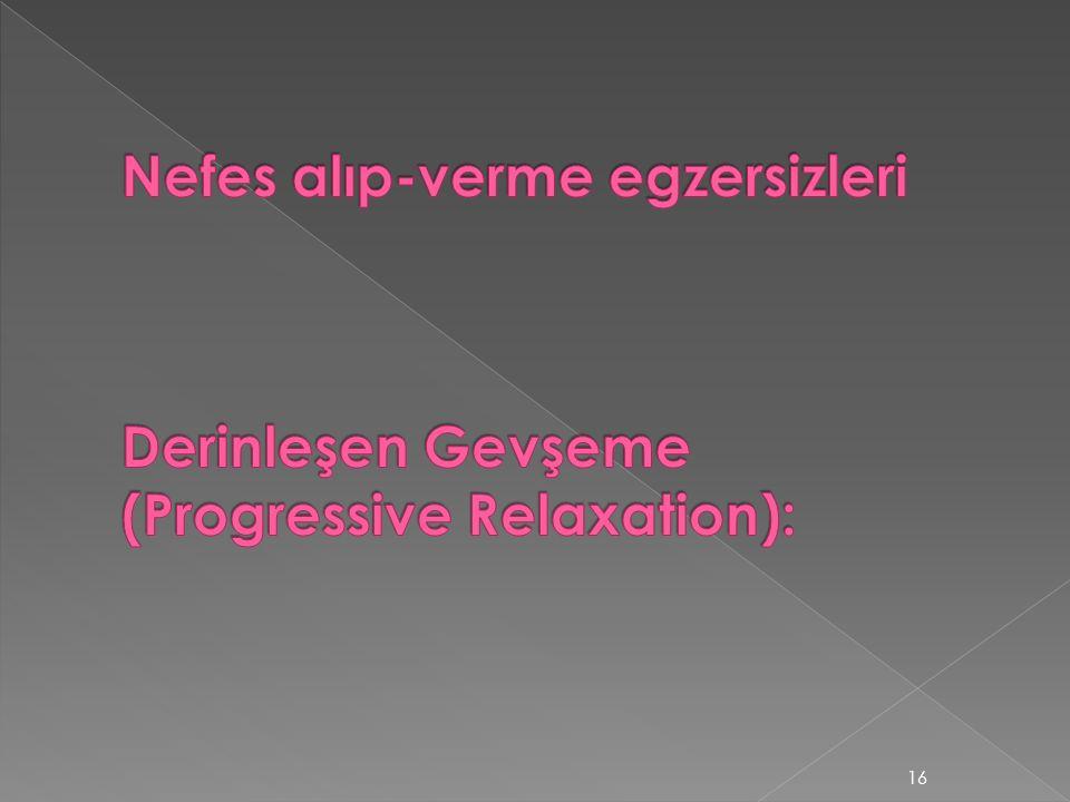 Nefes alıp-verme egzersizleri Derinleşen Gevşeme (Progressive Relaxation):