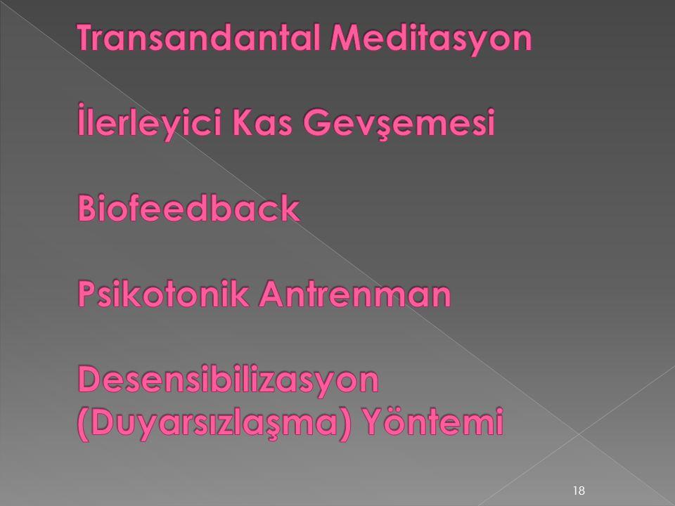 Transandantal Meditasyon İlerleyici Kas Gevşemesi Biofeedback Psikotonik Antrenman Desensibilizasyon (Duyarsızlaşma) Yöntemi
