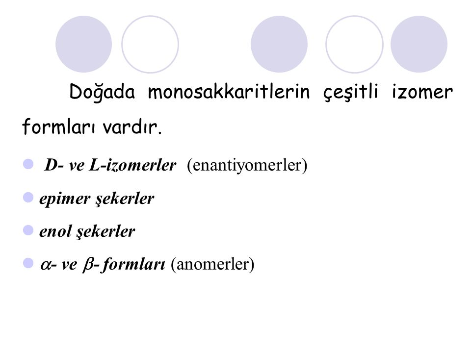 Doğada monosakkaritlerin çeşitli izomer formları vardır.
