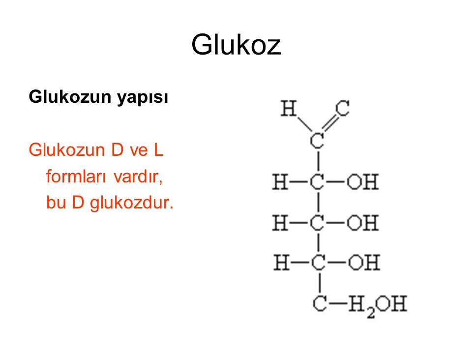 Glukoz Glukozun yapısı Glukozun D ve L formları vardır,
