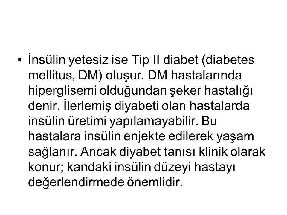 İnsülin yetesiz ise Tip II diabet (diabetes mellitus, DM) oluşur
