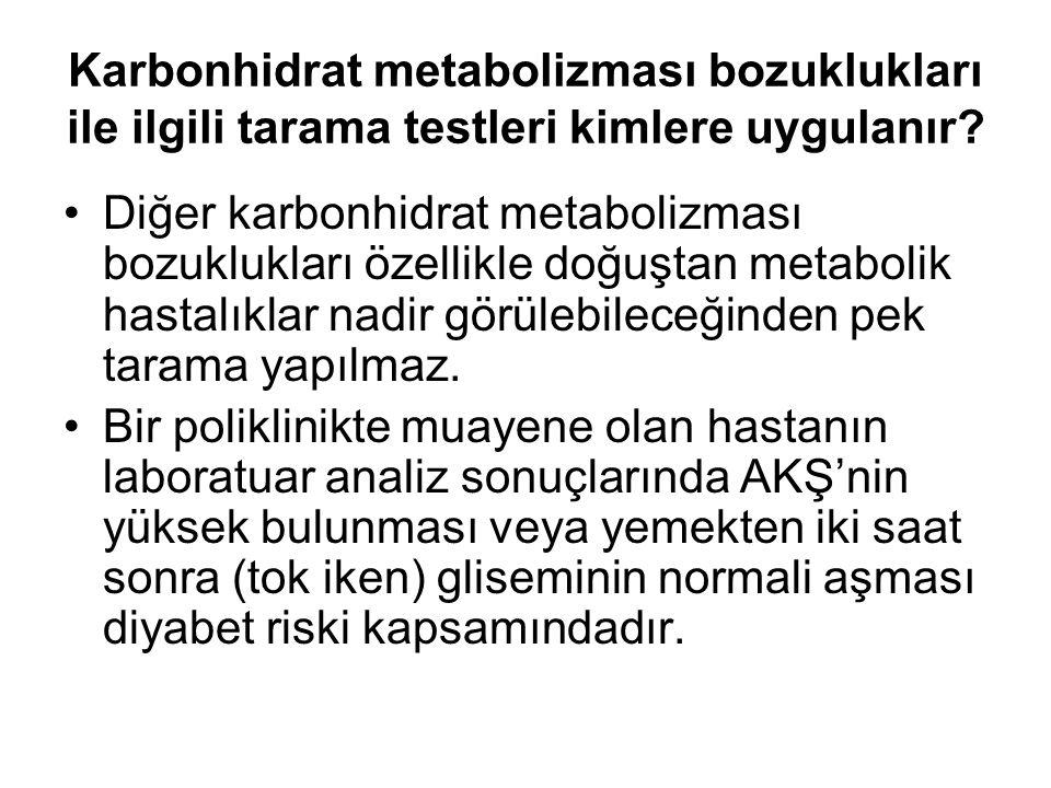 Karbonhidrat metabolizması bozuklukları ile ilgili tarama testleri kimlere uygulanır
