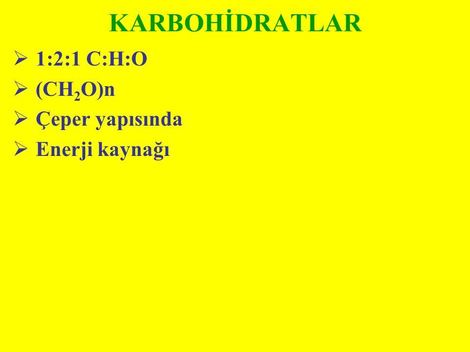KARBOHİDRATLAR 1:2:1 C:H:O (CH2O)n Çeper yapısında Enerji kaynağı