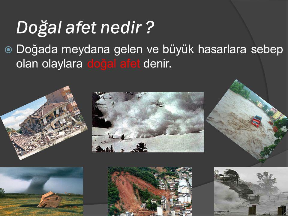 Doğal afet nedir Doğada meydana gelen ve büyük hasarlara sebep olan olaylara doğal afet denir.