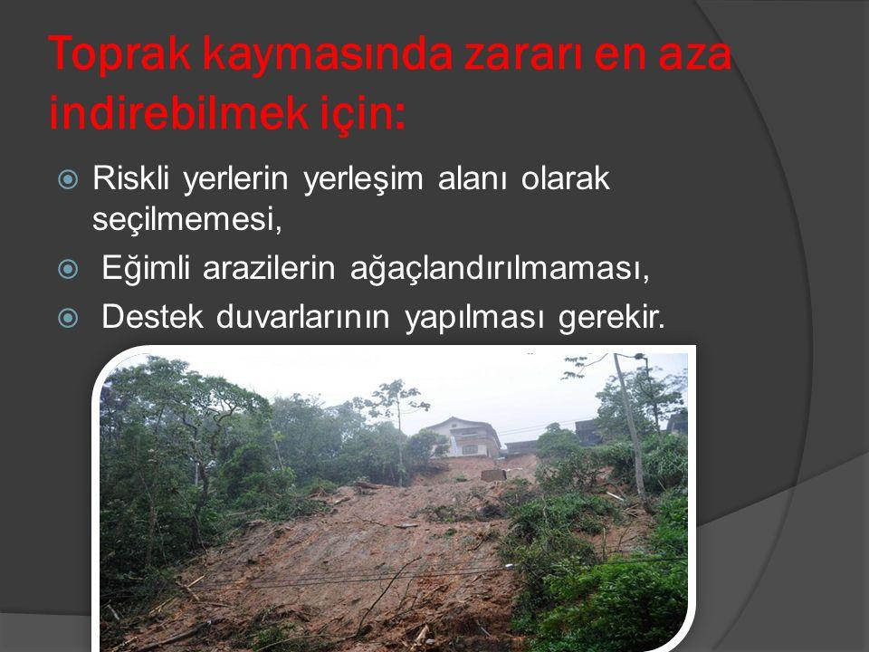 Toprak kaymasında zararı en aza indirebilmek için: