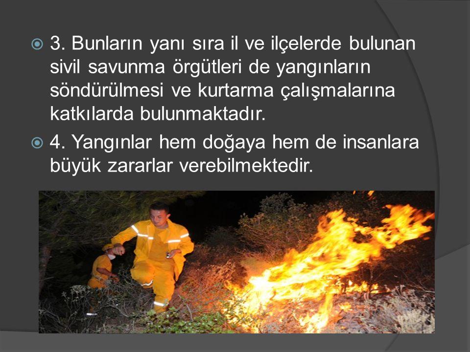 3. Bunların yanı sıra il ve ilçelerde bulunan sivil savunma örgütleri de yangınların söndürülmesi ve kurtarma çalışmalarına katkılarda bulunmaktadır.