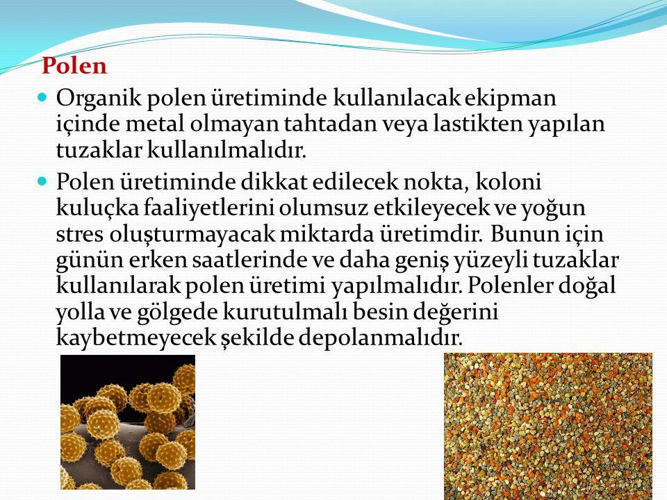 Polen Organik polen üretiminde kullanılacak ekipman içinde metal olmayan tahtadan veya lastikten yapılan tuzaklar kullanılmalıdır.