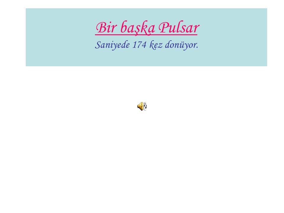 Bir başka Pulsar Saniyede 174 kez donüyor.