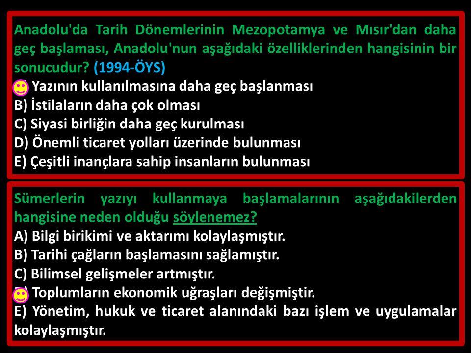 Anadolu da Tarih Dönemlerinin Mezopotamya ve Mısır dan daha geç başlaması, Anadolu nun aşağıdaki özelliklerinden hangisinin bir sonucudur (1994-ÖYS)