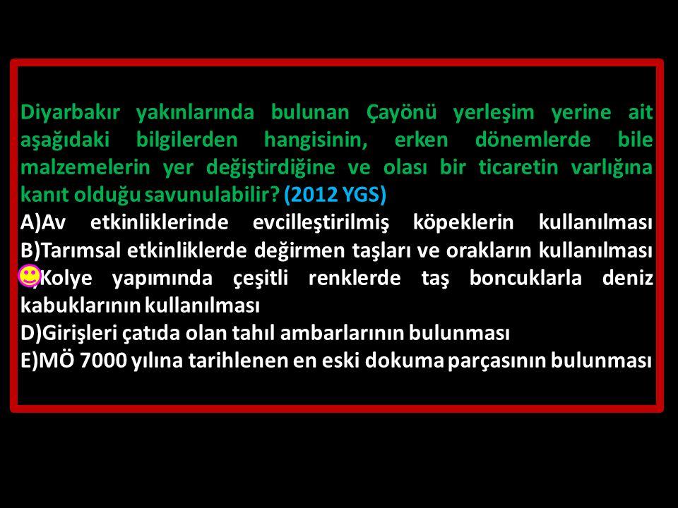Diyarbakır yakınlarında bulunan Çayönü yerleşim yerine ait aşağıdaki bilgilerden hangisinin, erken dönemlerde bile malzemelerin yer değiştirdiğine ve olası bir ticaretin varlığına kanıt olduğu savunulabilir (2012 YGS)