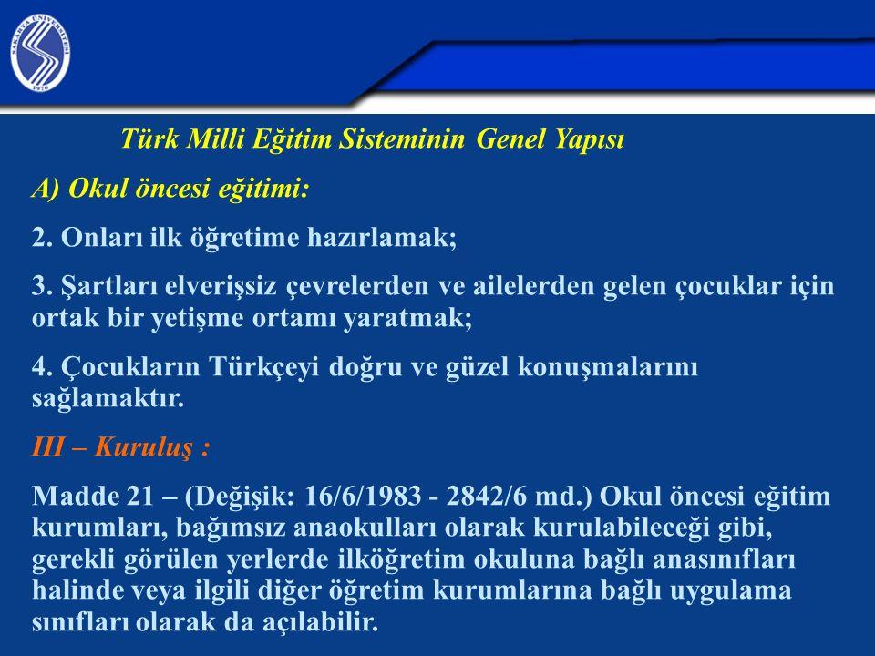 Türk Milli Eğitim Sisteminin Genel Yapısı A) Okul öncesi eğitimi: