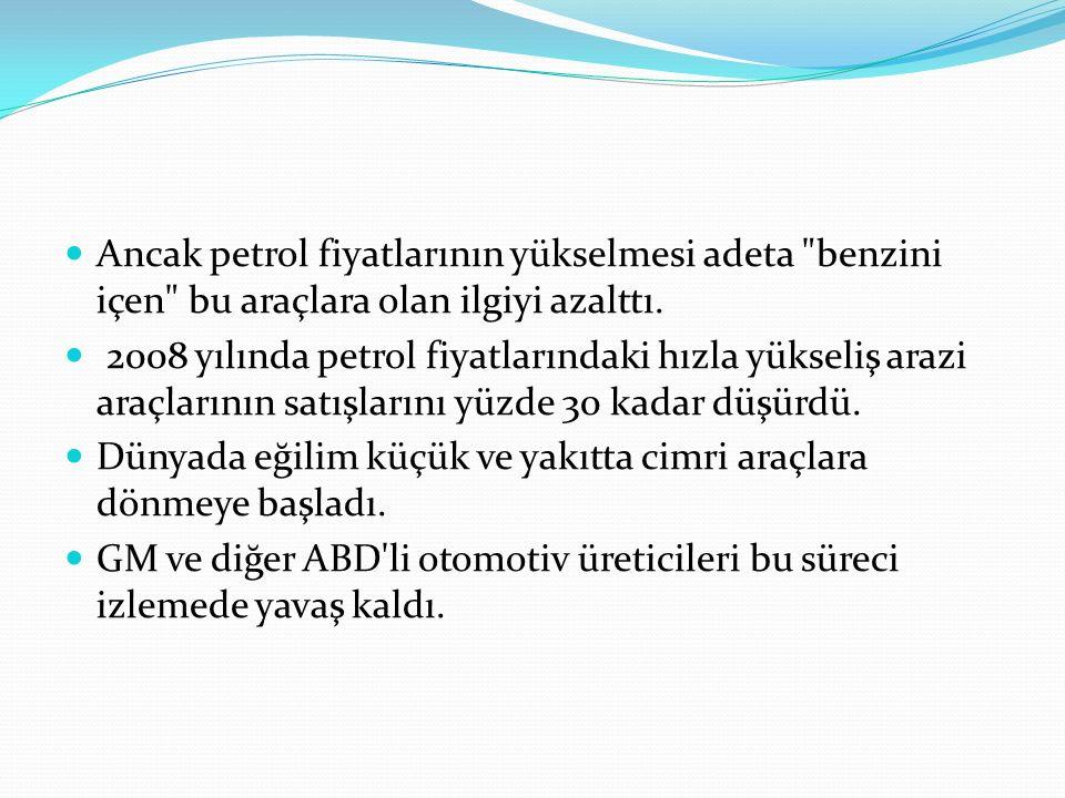 Ancak petrol fiyatlarının yükselmesi adeta benzini içen bu araçlara olan ilgiyi azalttı.