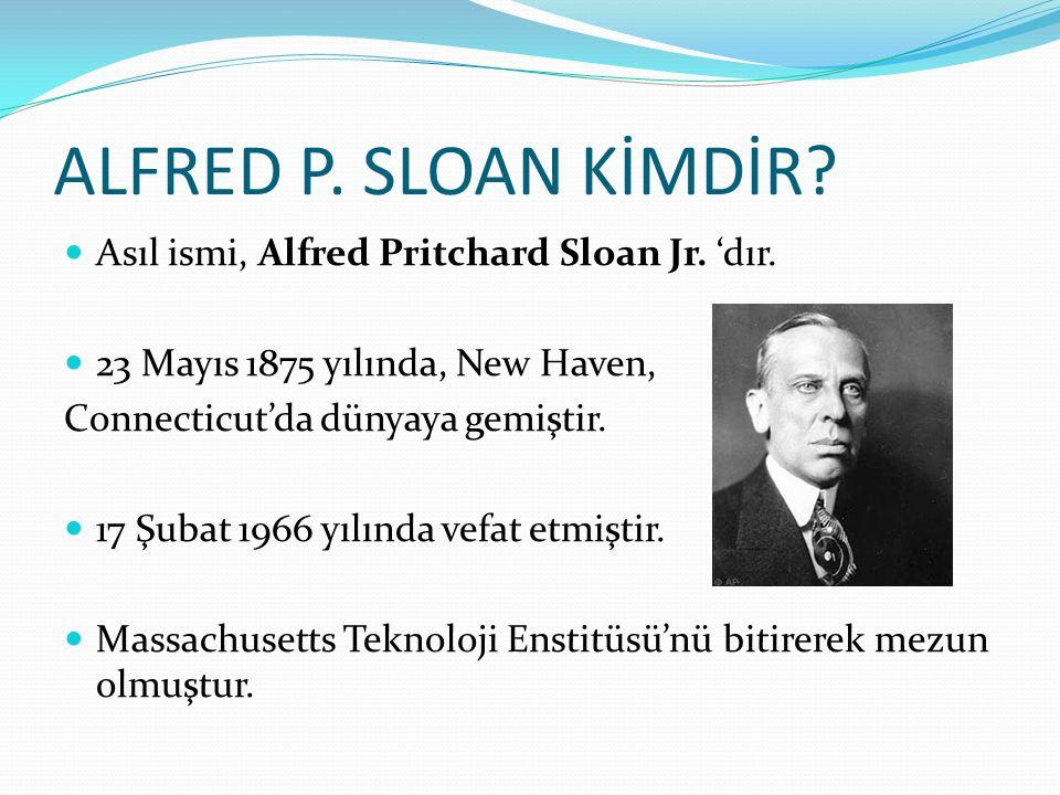 ALFRED P. SLOAN KİMDİR Asıl ismi, Alfred Pritchard Sloan Jr. 'dır.