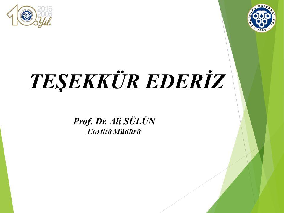 TEŞEKKÜR EDERİZ Prof. Dr. Ali SÜLÜN Enstitü Müdürü