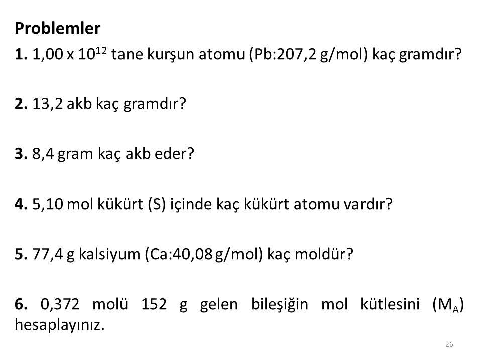 Problemler 1. 1,00 x 1012 tane kurşun atomu (Pb:207,2 g/mol) kaç gramdır 2. 13,2 akb kaç gramdır