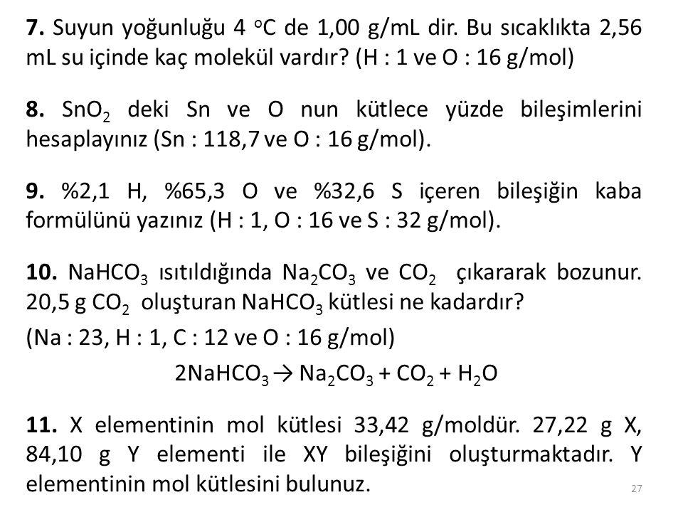 7. Suyun yoğunluğu 4 oC de 1,00 g/mL dir