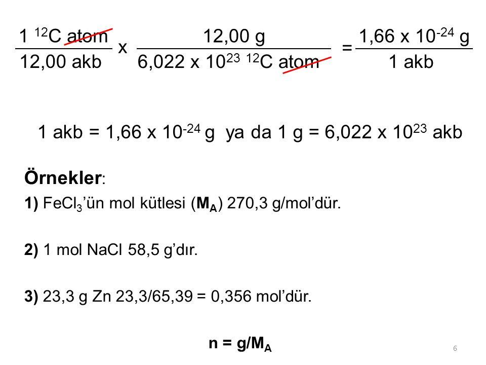 1 akb = 1,66 x 10-24 g ya da 1 g = 6,022 x 1023 akb 1 12C atom