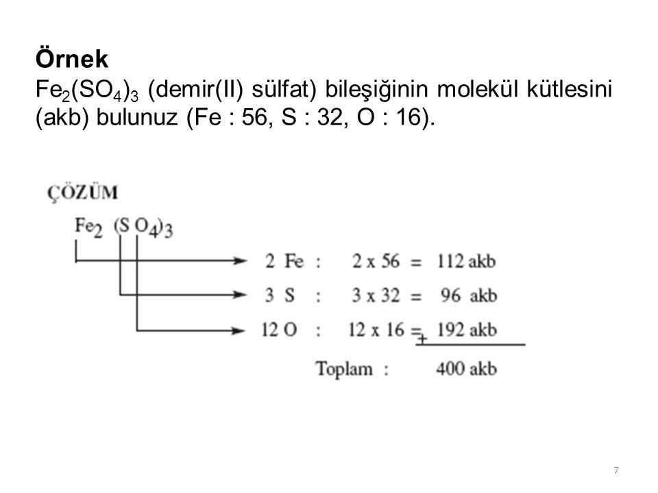 Örnek Fe2(SO4)3 (demir(II) sülfat) bileşiğinin molekül kütlesini (akb) bulunuz (Fe : 56, S : 32, O : 16).