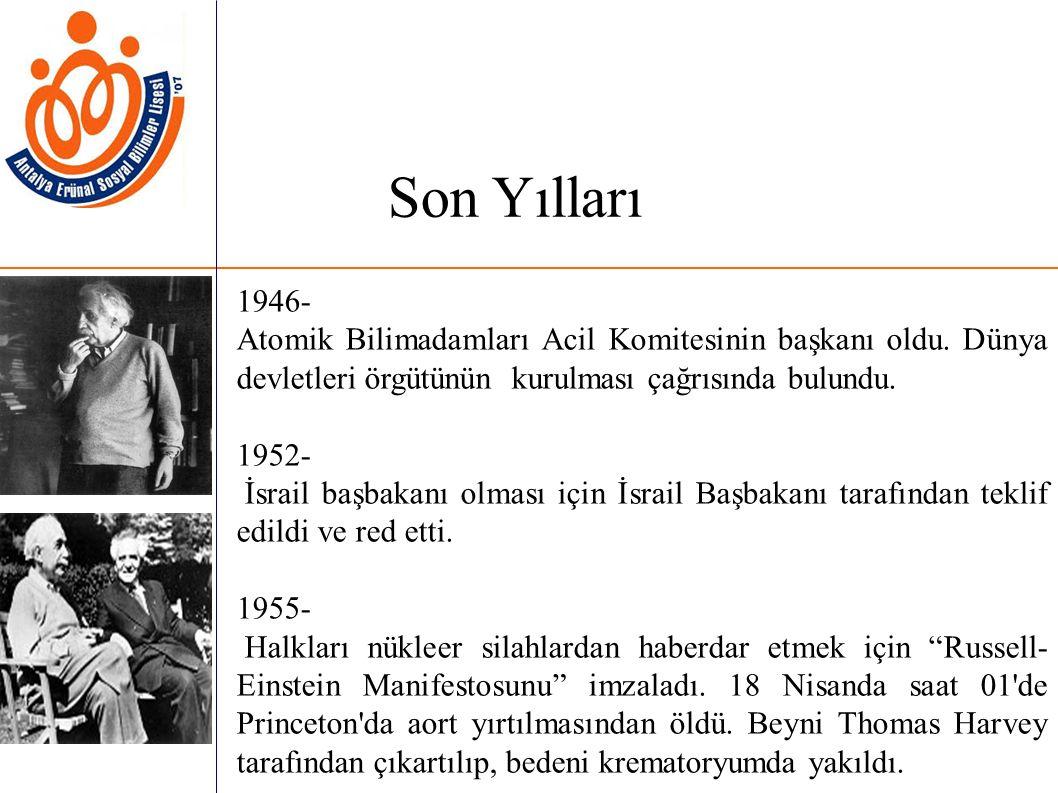 Son Yılları 1946- Atomik Bilimadamları Acil Komitesinin başkanı oldu. Dünya devletleri örgütünün kurulması çağrısında bulundu.
