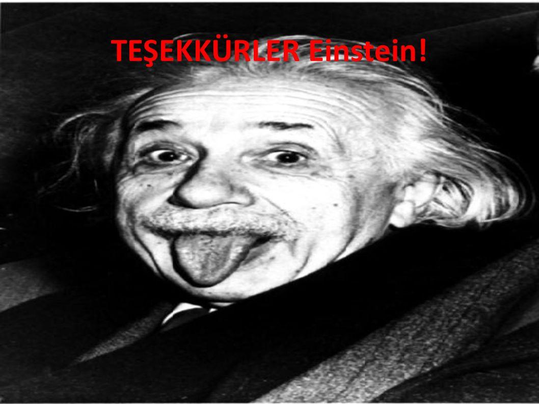 TEŞEKKÜRLER Einstein!
