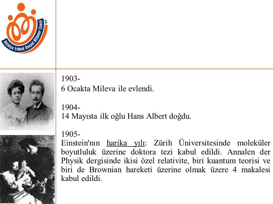 1903- 6 Ocakta Mileva ile evlendi. 1904- 14 Mayısta ilk oğlu Hans Albert doğdu. 1905-