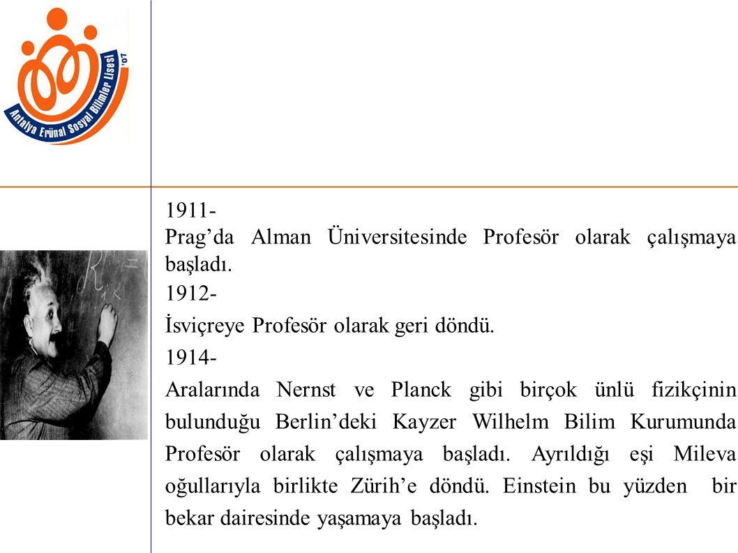 1911- Prag'da Alman Üniversitesinde Profesör olarak çalışmaya başladı. 1912- İsviçreye Profesör olarak geri döndü.