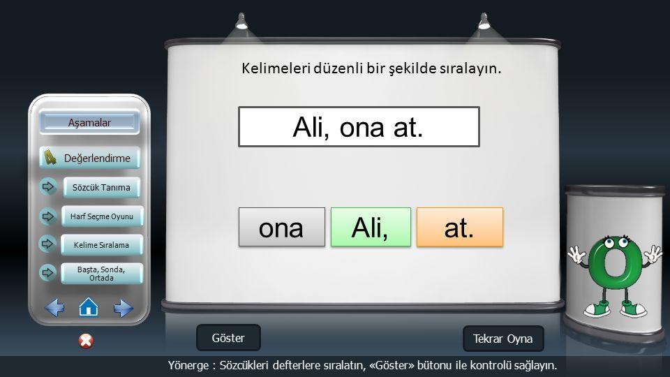 Ali, ona at. ona Ali, at. Kelimeleri düzenli bir şekilde sıralayın.