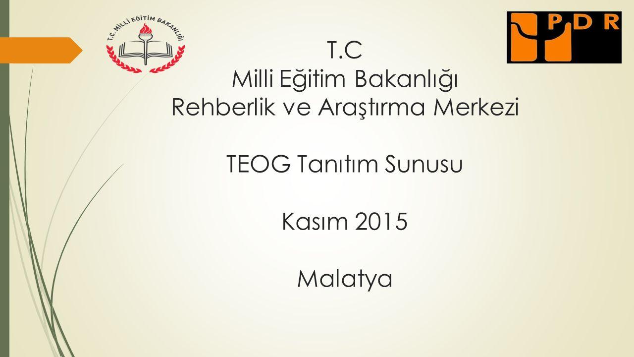 T.C Milli Eğitim Bakanlığı Rehberlik ve Araştırma Merkezi TEOG Tanıtım Sunusu Kasım 2015 Malatya