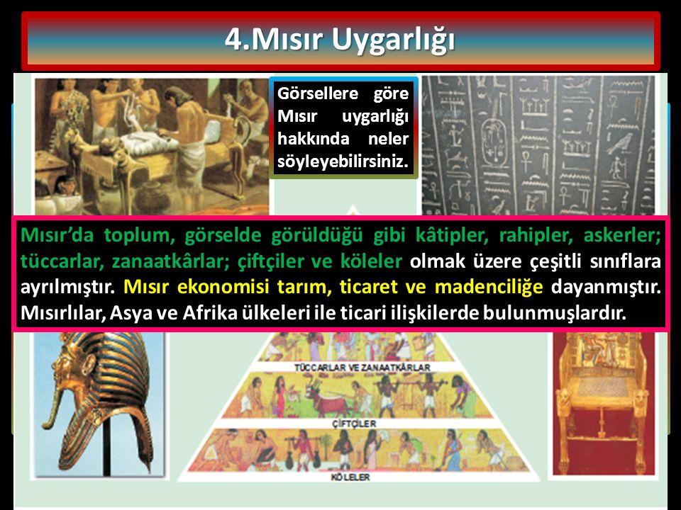 4.Mısır Uygarlığı Görsellere göre Mısır uygarlığı hakkında neler söyleyebilirsiniz.